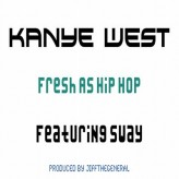 New Joint! Kanye West – Fresh As Hiphop ft Sway